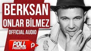 Berksan - Onlar Bilmez - (Official Audio)