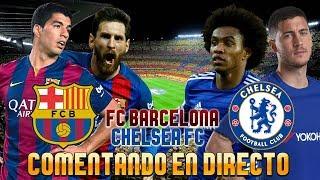 FC BARCELONA - CHELSEA FC | COMENTANDO EN VIVO - UEFA CHAMPIONS LEAGUE 2017/18
