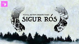 Why You'll Never Understand Sigur Rós