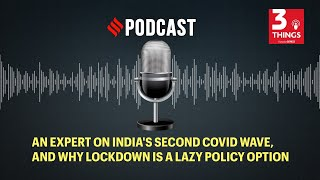 An expert on India's second Covid wave, and why lockdown is a lazy policy option