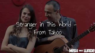 Mish & Wade // Acoustic Duo // Stranger In This World - From TABOO cover youtube