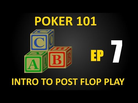 Poker101 - Part 7: Intro to Post-flop Play