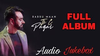 Full Album : Ik C Pagal | Babbu Maan | Audio Jukebox | Latest Punjabi Songs 2018