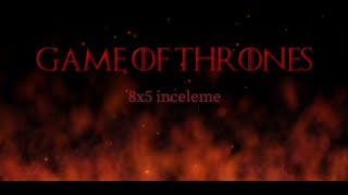 Game of Thrones Sezon 8 Bölüm 5 İnceleme