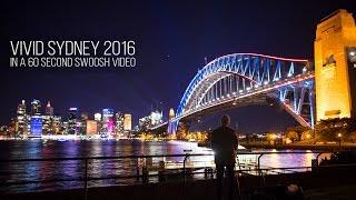 Vivid Sydney 2016 in 60 seconds // A swoosh video