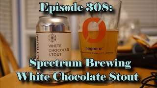 Booze Reviews - Ep. 308 - Spectrum Brewing - White Chocolate Stout