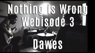 Dawes - Nothing Is Wrong - Webisode 3