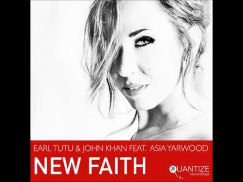 Earl Tutu & John Khan fea.t Asia Yarwood -  New Faith (Original Mix)