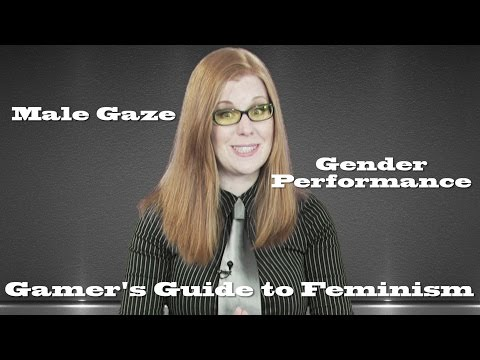Male Gaze Theory and Gender Performance (Gamer's Guide to Feminism)