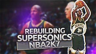 (#TBT) NBA 2K7 Association: Rebuilding the Seattle Sonics!