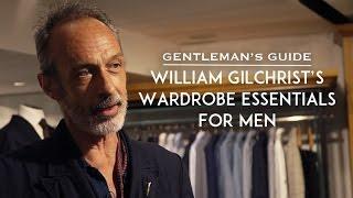 William Gilchrist's Wardrobe Essentials For Men