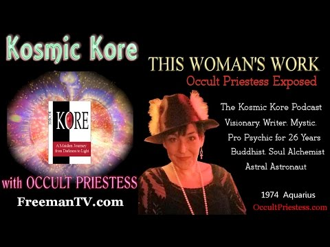 The Kosmic Kore 3 This Woman's Work: Occult Priestess Exposed
