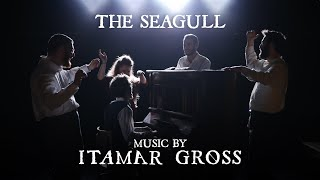 The Seagull - Directed By Yaron Edelstein - Music By Itamar Gross