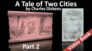 Part 2 - A Tale of Two Cities Audiobook by Charles Dickens (Book 02, Chs 01-06)(Part 2. Classic Literature VideoBook with synchronized text, interactive transcript, and closed captions in multiple languages. Audio courtesy of Librivox. Read by ..., 2011-09-25T06:52:51.000Z)