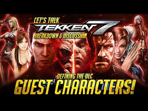 Let's Talk TEKKEN 7   Defining the DLC Guest Characters   Breakdown Thoughts & Discussion『 鉄拳7』