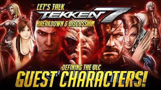 Let's Talk TEKKEN 7 | Defining the DLC Guest Characters | Breakdown Thoughts & Discussion『 鉄拳7』