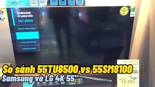 Nên chọn Samsung 55TU8500 hay LG 55SM8100 hai Smart Tivi 4K được mua nhiều năm 2020