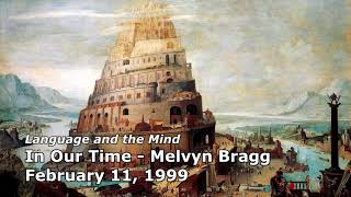 Language and the Mind - In Our Time (BBC Radio 4) - Melvyn Bragg