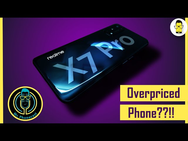 Is the Realme X7 Pro overpriced? | Mr. Phonecast Ep. 11