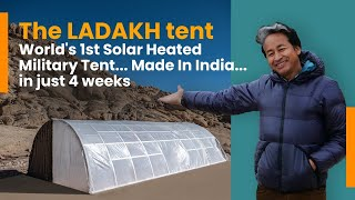 The LADAKH Tent | World's 1st Solar Heated Military Tent | Made in India | Sonam Wangchuk