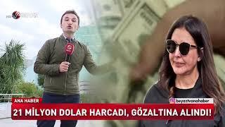 21 milyon dolar harcadı gözaltına alındı