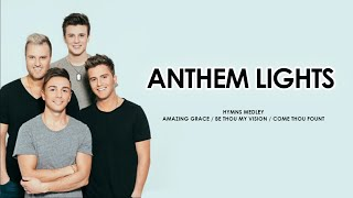 Hymns Mashup | Amazing Grace x Be Thou My Vision x Come Thou Fount | Anthem Lights | Lyrics