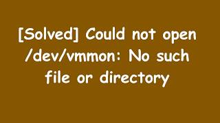 [Solved] Could not open/dev/vmmon: No such file or directory