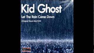 Kid Ghost - Let The Rain Come Down (Original Vocal Mix)