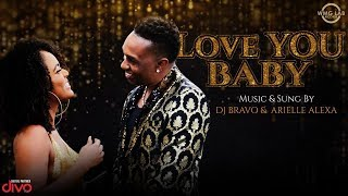 Love You Baby - Official Music Video by DJ Bravo & Arielle Alexa