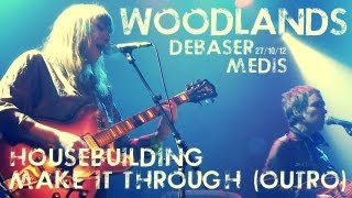 Woodlands - Housebuilding / Make it Through (Outro) live at Debaser Medis