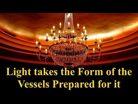 The Light takes the Form of the Vessels Prepared for it