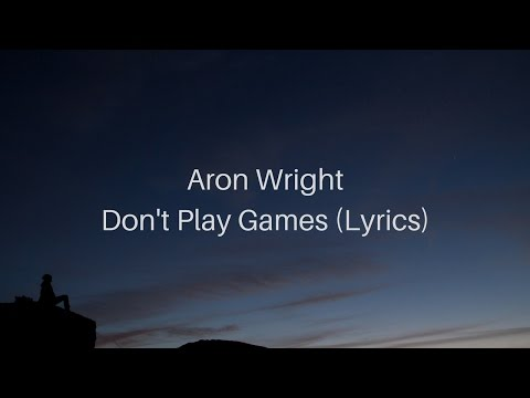 Aron Wright - Don't Play Games (Lyrics)