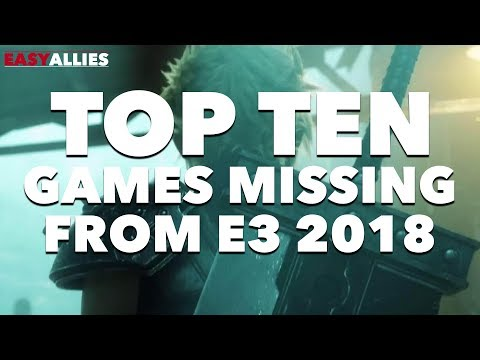 Top 10 Games Missing from E3 2018 - Easy Allies