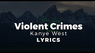 Kanye West - Violent Crimes ( Lyrics Video)