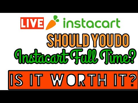 Should you do Instacart full time?  Is it worth it?