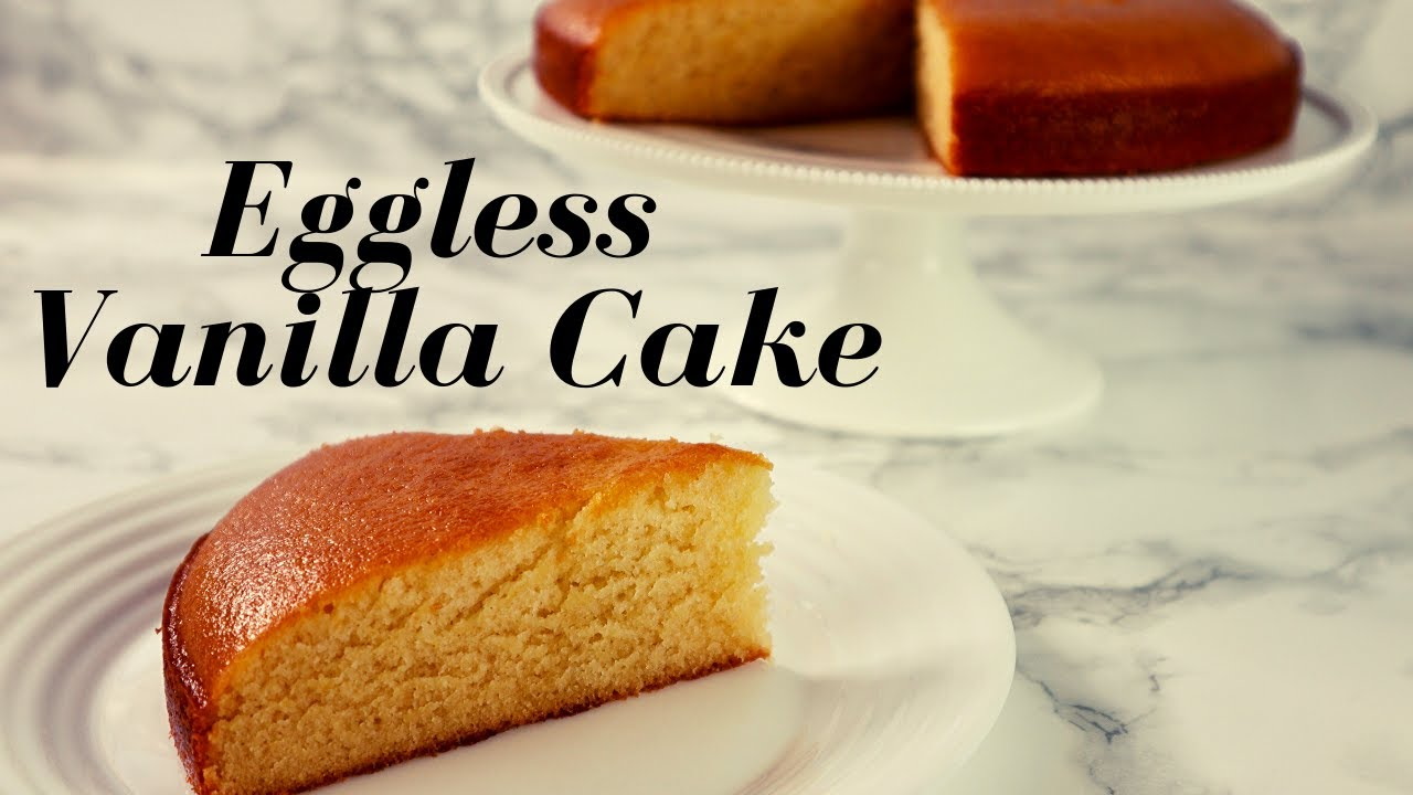Eggless Vanilla Cake Super Easy Moist Homemade With No Butter No Yoghurt No Condensed Milk Youtube