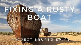 Fixing a rusty boat - Project Brupeg  (Ep. 13)