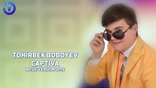 Tohirbek Boboyev - Captiva | Тохирбек Бобоев - Каптива (music version)