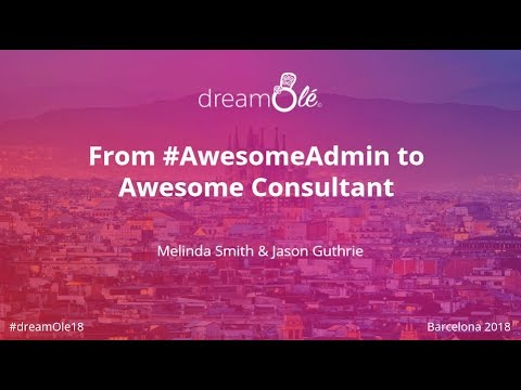 dreamOlé '18 - ENG - From #AwesomeAdmin to Awesome Consultant with Melinda Smith and Jason Guthrie