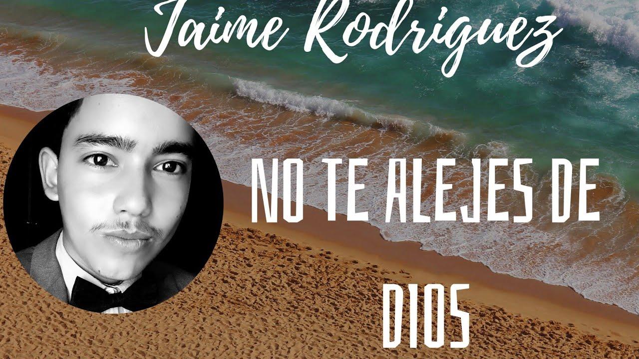 NO TE ALEJES DE DIOS - JAIME RODRIGUEZ