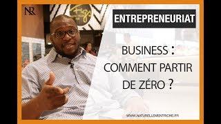 Business : comment partir de ZÉRO ?
