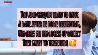 IMAGINE : NCT RENJUN AS YOUR BOYFRIEND PART 2