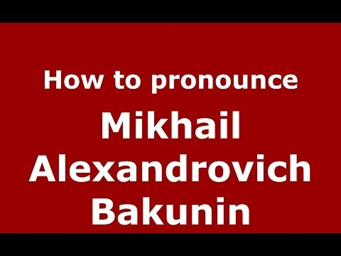 How to pronounce Mikhail Alexandrovich Bakunin (Russian/Russia) - PronounceNames.com