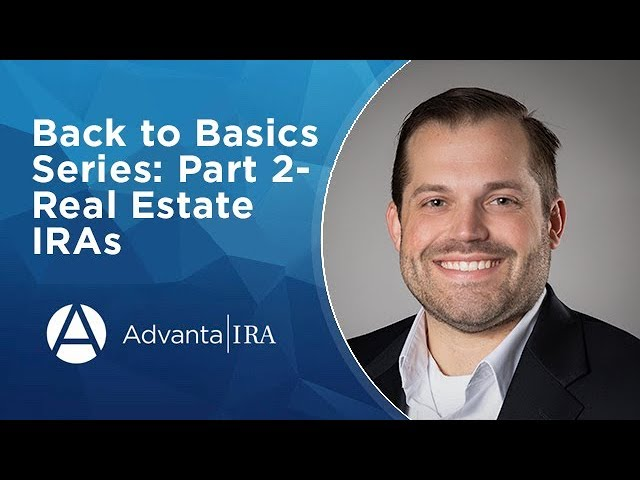 Back to Basics Series: Part 2- Real Estate IRAs