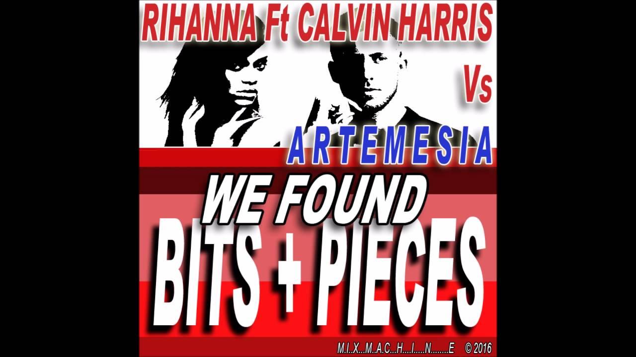 Rihanna Ft Calvin Harris Vs Artemesia - We Found Bits + Pieces (Mixmachine  Mashup)