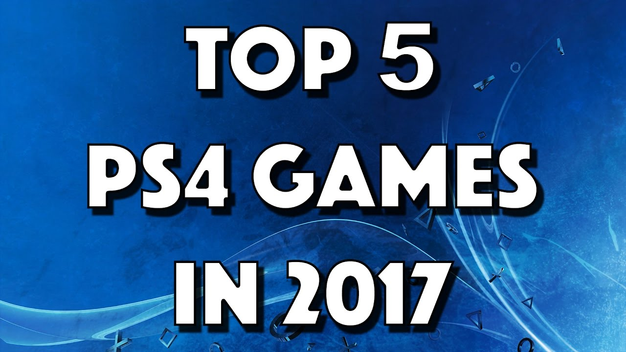 top 5 ps4 games in 2017 youtube. Black Bedroom Furniture Sets. Home Design Ideas