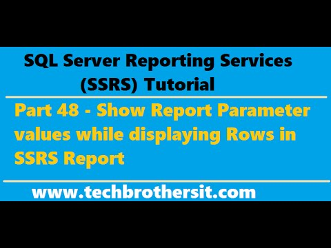 SSRS Tutorial 48 - Show Report Parameter values while displaying Rows in  SSRS Report