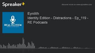 Identity Edition - Distractions - Ep_119 - RE Podcasts (part 2 of 2)