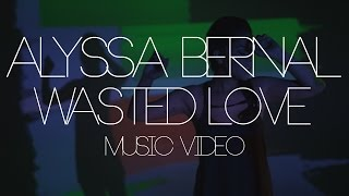 Alyssa Bernal - Wasted Love (Official Music Video)