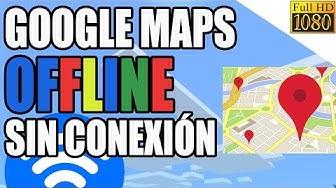 Como usar Google Maps sin connexion y descargar mapas! 2017